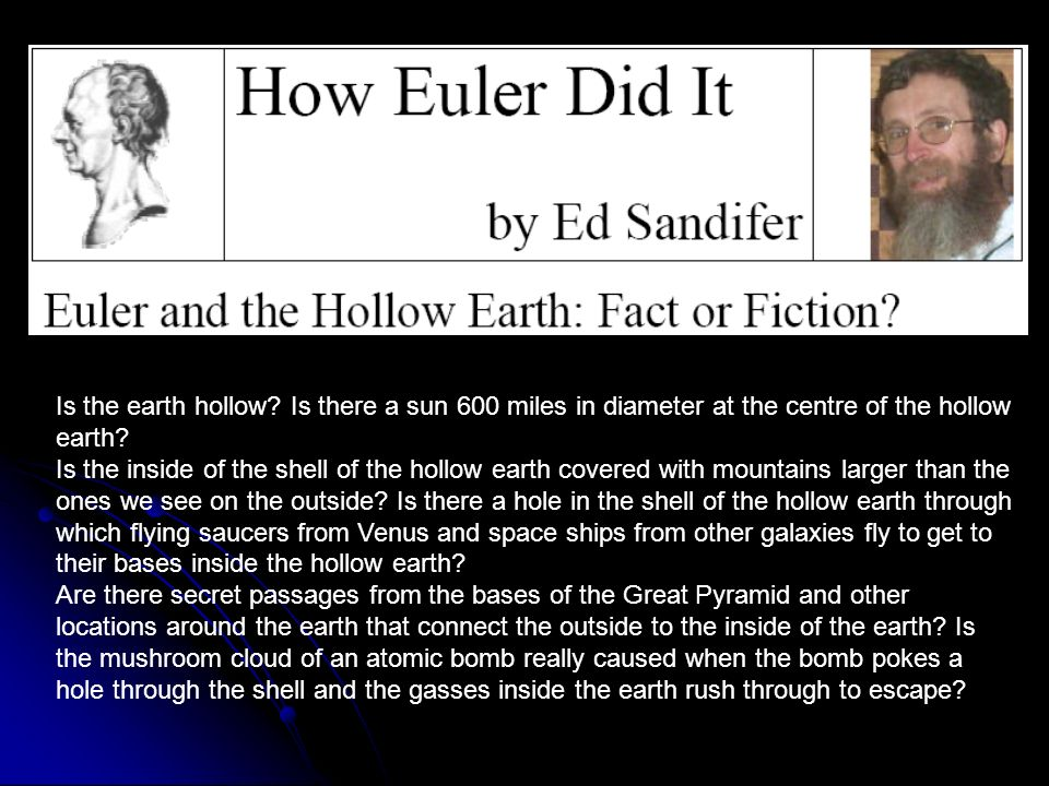 Is the earth hollow. Is there a sun 600 miles in diameter at the centre of the hollow earth.