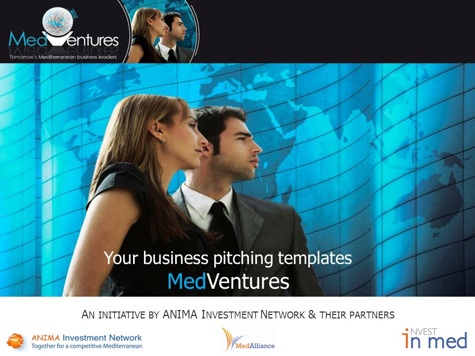 Your business pitching templates MedVentures A N INITIATIVE BY ANIMA I NVESTMENT N ETWORK & THEIR PARTNERS
