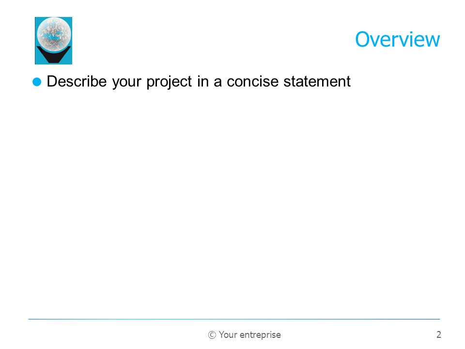 2 Describe your project in a concise statement Overview © Your entreprise