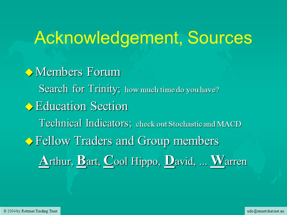 © 2004 by Rettmer Trading Trust Acknowledgement, Sources u Members Forum Search for Trinity; how much time do you have.