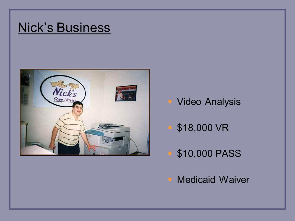 Nicks Business Video Analysis $18,000 VR $10,000 PASS Medicaid Waiver