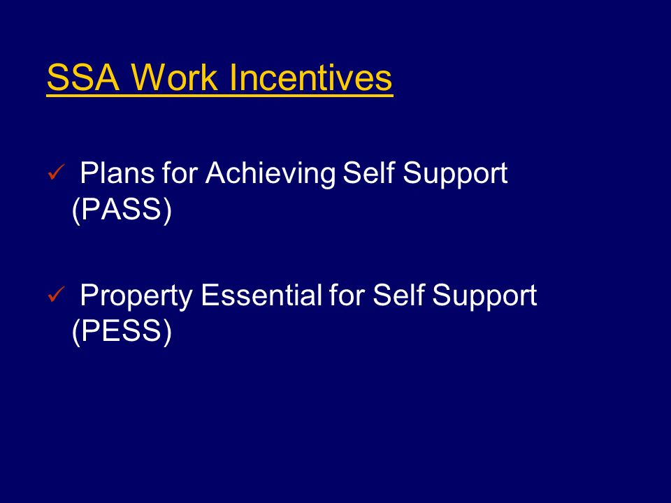 SSA Work Incentives Plans for Achieving Self Support (PASS) Property Essential for Self Support (PESS)