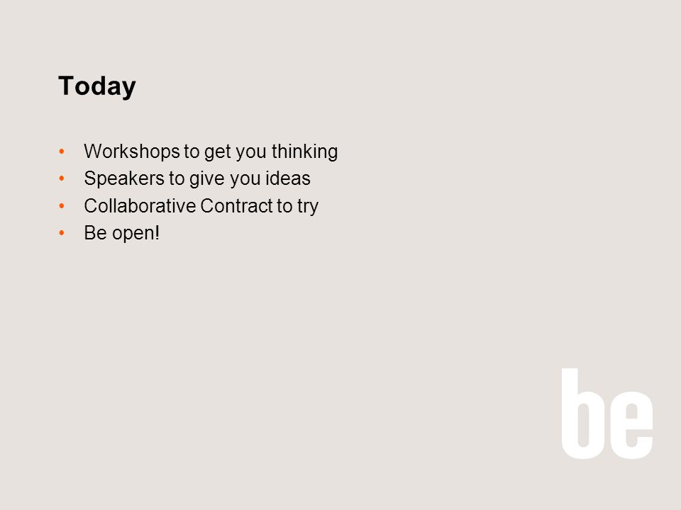 Today Workshops to get you thinking Speakers to give you ideas Collaborative Contract to try Be open!