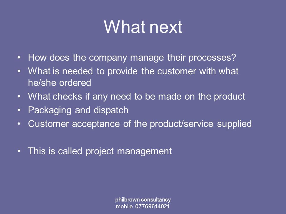 philbrown consultancy mobile What next How does the company manage their processes.