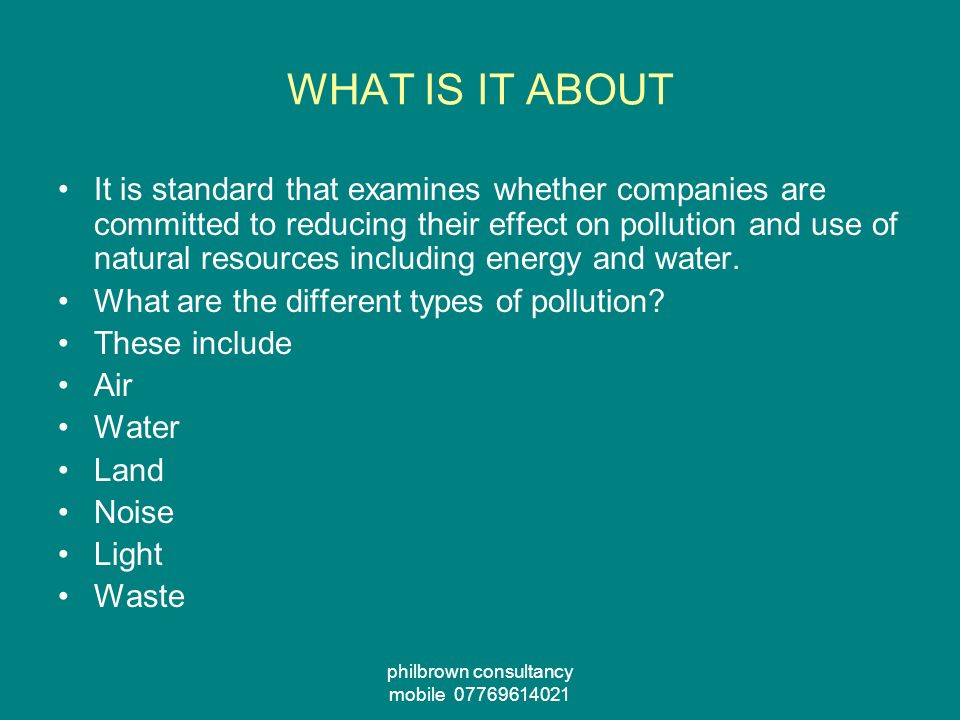 philbrown consultancy mobile WHAT IS IT ABOUT It is standard that examines whether companies are committed to reducing their effect on pollution and use of natural resources including energy and water.