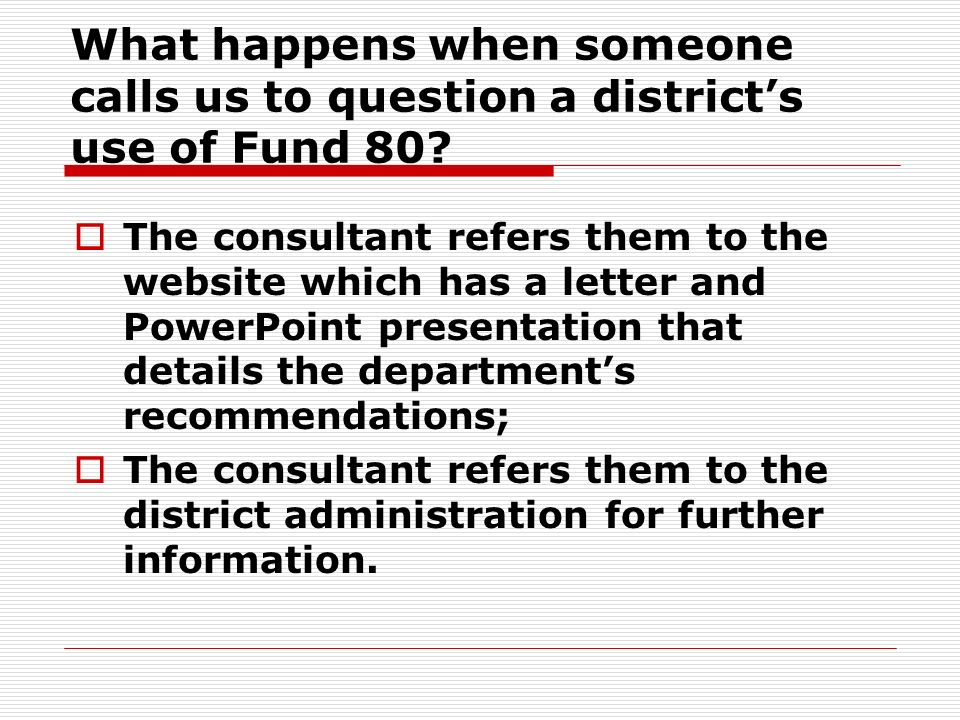 What happens when someone calls us to question a districts use of Fund 80.