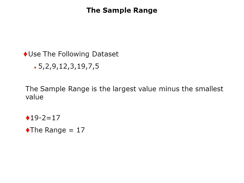The Sample Range t Use The Following Dataset t 5,2,9,12,3,19,7,5 The Sample Range is the largest value minus the smallest value t 19-2=17 t The Range = 17