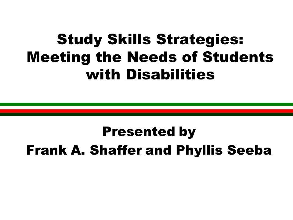 Study Skills Strategies: Meeting the Needs of Students with Disabilities Presented by Frank A.