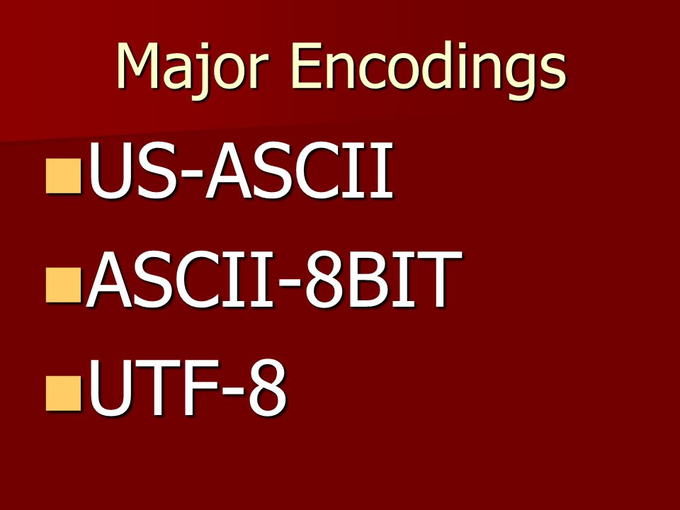 Major Encodings US-ASCII US-ASCII ASCII-8BIT ASCII-8BIT UTF-8 UTF-8