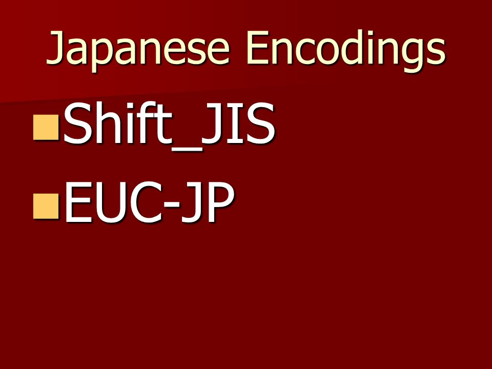 Japanese Encodings Shift_JIS Shift_JIS EUC-JP EUC-JP