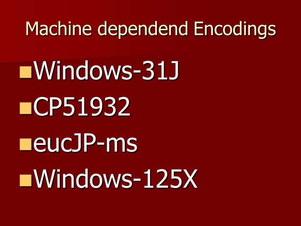 Machine dependend Encodings Windows-31J Windows-31J CP51932 CP51932 eucJP-ms eucJP-ms Windows-125X Windows-125X