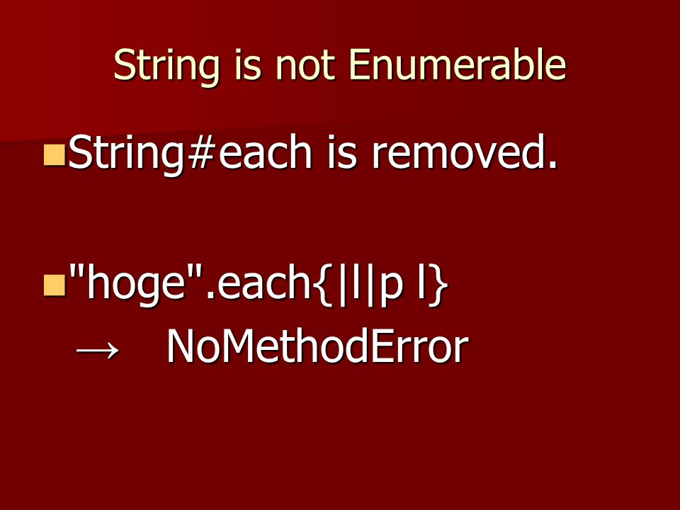 String is not Enumerable String#each is removed. String#each is removed.