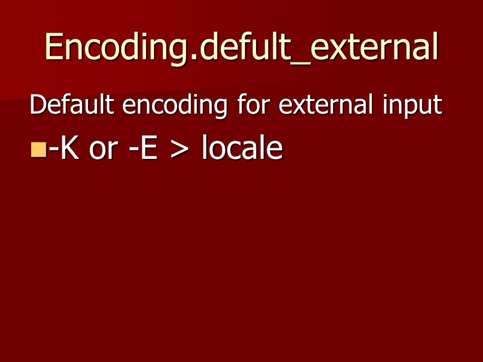 Encoding.defult_external Default encoding for external input -K or -E > locale -K or -E > locale