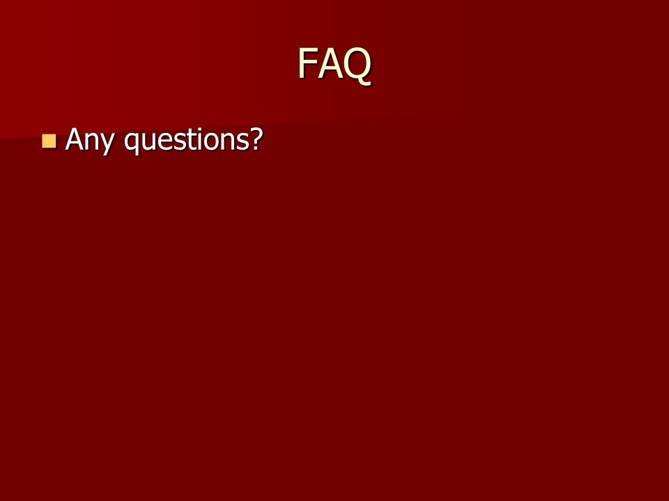 FAQ Any questions Any questions