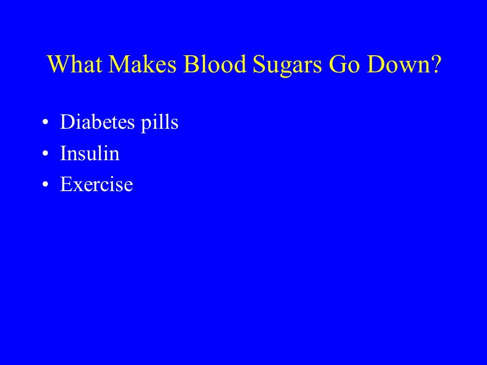 What Makes Blood Sugars Go Down Diabetes pills Insulin Exercise