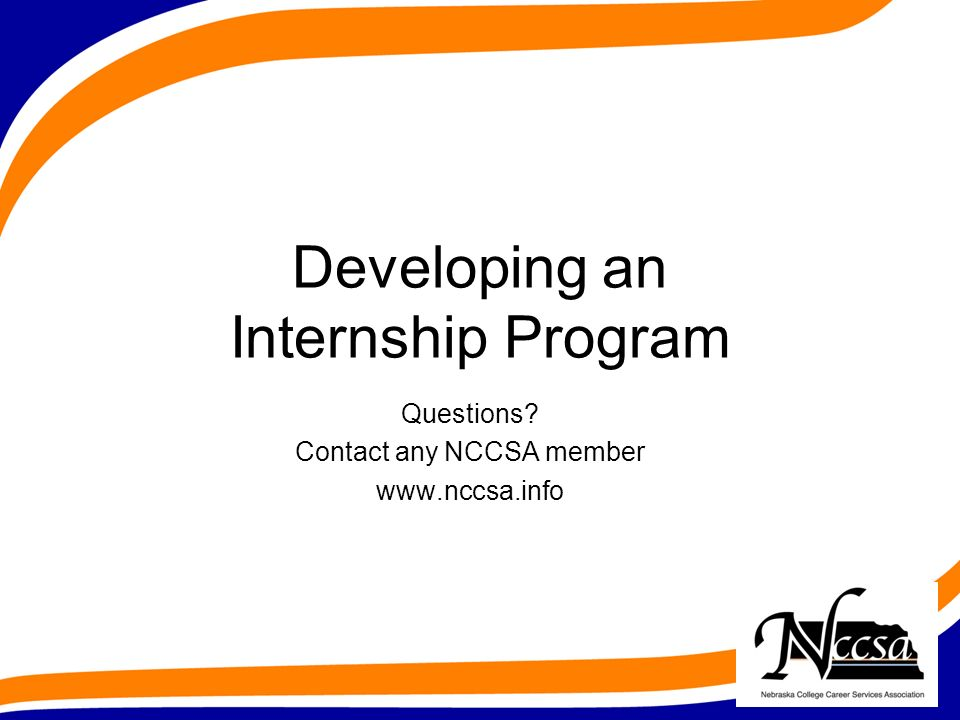 Developing an Internship Program Questions Contact any NCCSA member www.nccsa.info