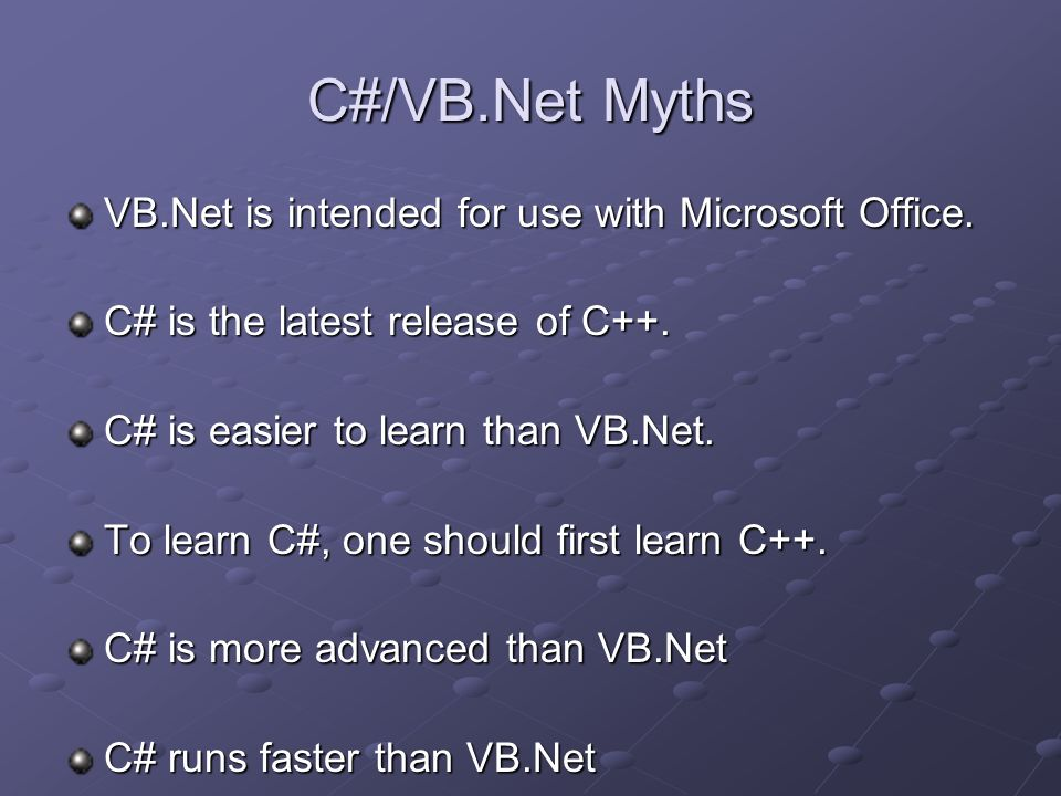 C#/VB.Net Myths VB.Net is intended for use with Microsoft Office.