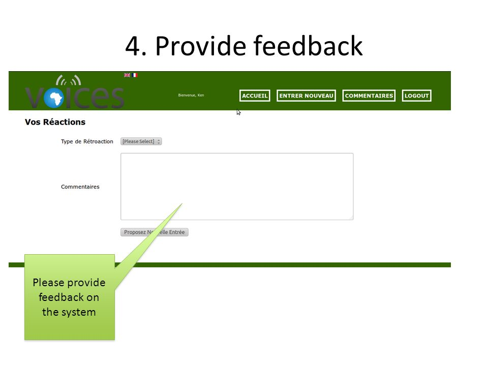 4. Provide feedback Please provide feedback on the system