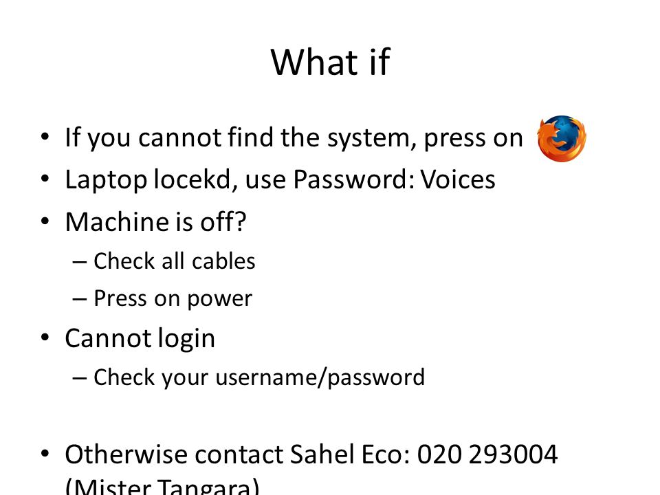 What if If you cannot find the system, press on Laptop locekd, use Password: Voices Machine is off.
