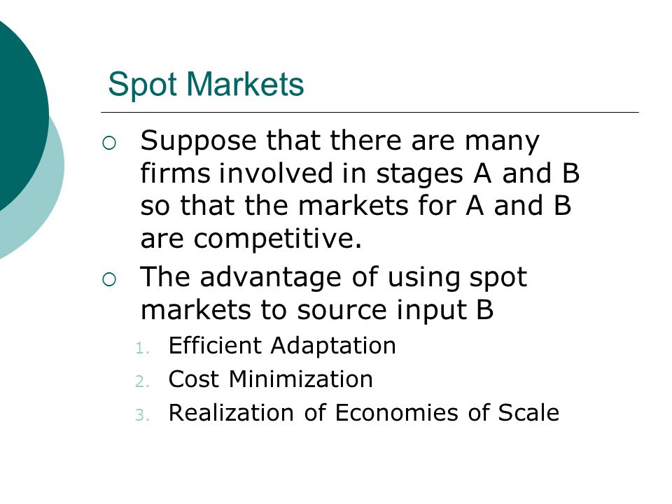 Spot Markets Suppose that there are many firms involved in stages A and B so that the markets for A and B are competitive.