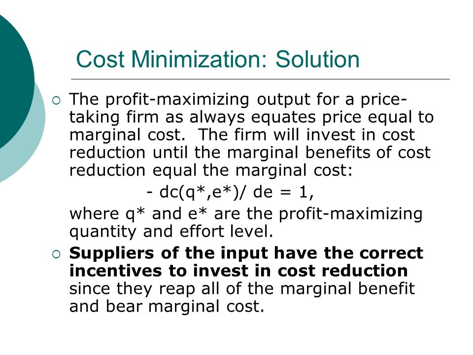 Cost Minimization: Solution The profit-maximizing output for a price- taking firm as always equates price equal to marginal cost.