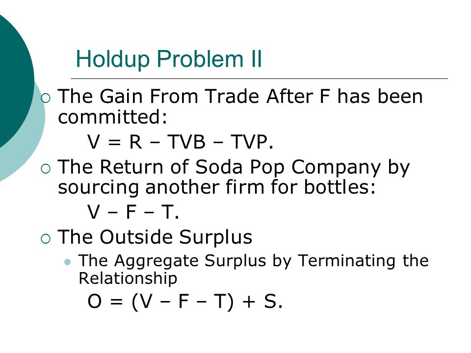 Holdup Problem II The Gain From Trade After F has been committed: V = R – TVB – TVP.