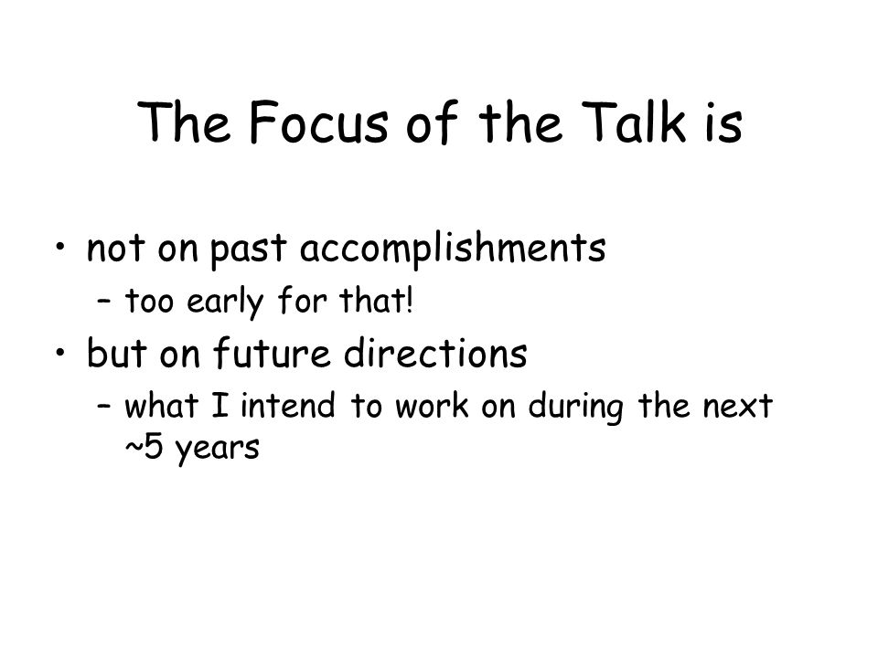 The Focus of the Talk is not on past accomplishments –too early for that.