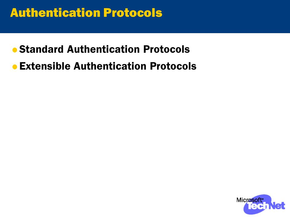 Authentication Protocols Standard Authentication Protocols Extensible Authentication Protocols