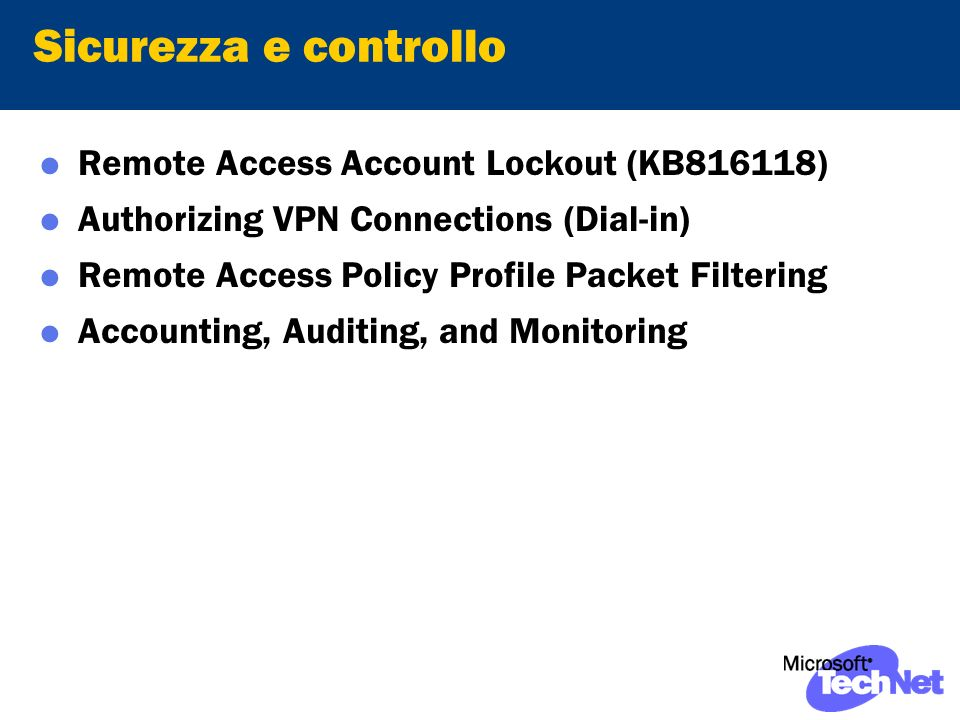 Sicurezza e controllo Remote Access Account Lockout (KB816118) Authorizing VPN Connections (Dial-in) Remote Access Policy Profile Packet Filtering Accounting, Auditing, and Monitoring