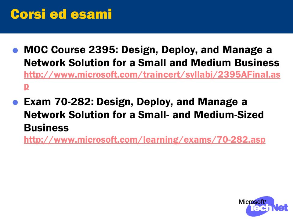 Corsi ed esami MOC Course 2395: Design, Deploy, and Manage a Network Solution for a Small and Medium Business   p   p Exam : Design, Deploy, and Manage a Network Solution for a Small- and Medium-Sized Business