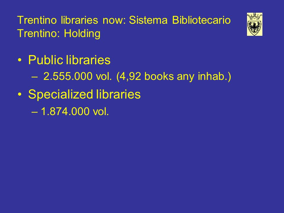 Trentino libraries now: Sistema Bibliotecario Trentino: Holding Public libraries – 2.555.000 vol.