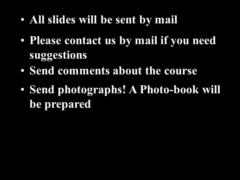All slides will be sent by mail Send photographs.