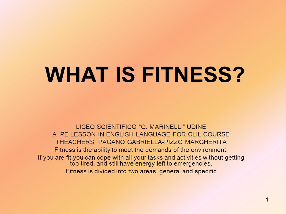1 WHAT IS FITNESS. LICEO SCIENTIFICO G.