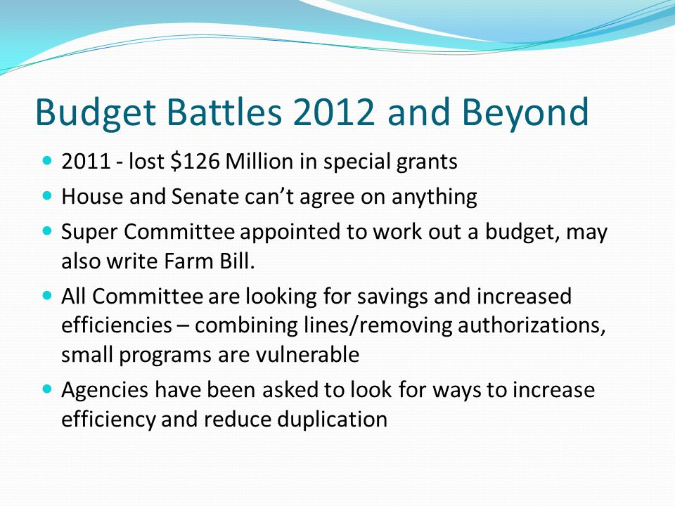 Budget Battles 2012 and Beyond lost $126 Million in special grants House and Senate cant agree on anything Super Committee appointed to work out a budget, may also write Farm Bill.
