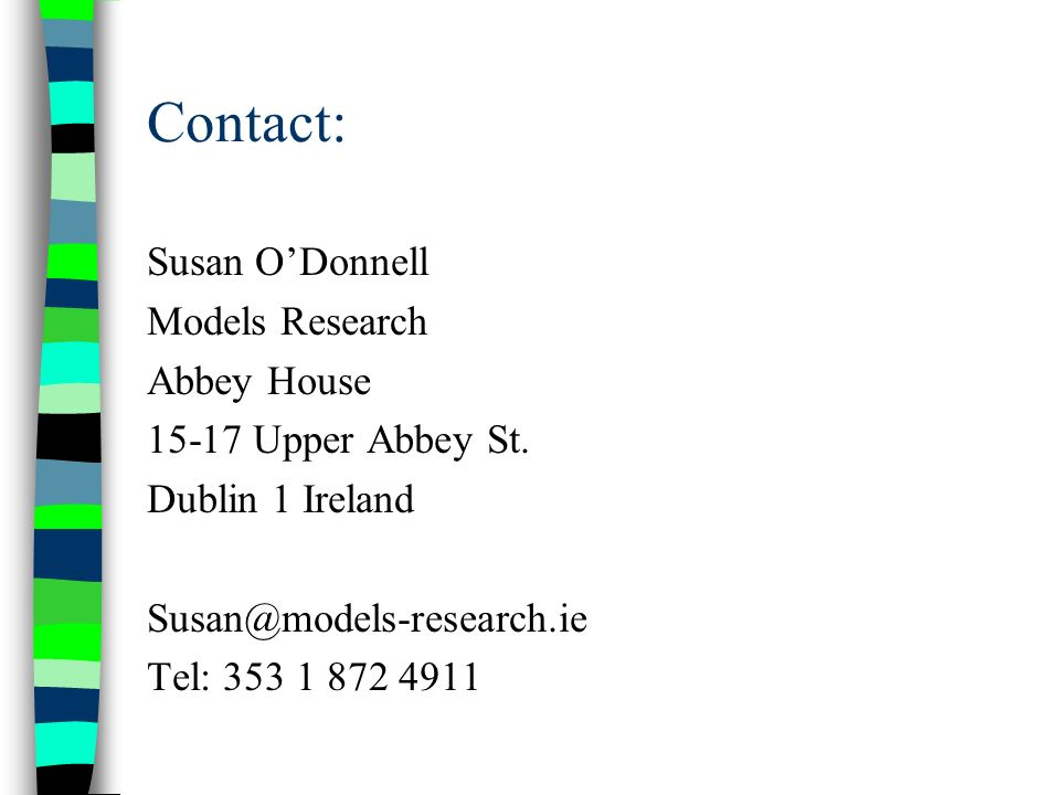 Contact: Susan ODonnell Models Research Abbey House 15-17 Upper Abbey St.
