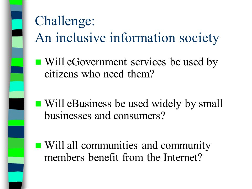 Challenge: An inclusive information society Will eGovernment services be used by citizens who need them.