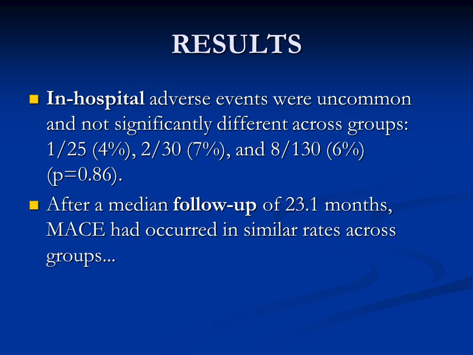 RESULTS In-hospital adverse events were uncommon and not significantly different across groups: 1/25 (4%), 2/30 (7%), and 8/130 (6%) (p=0.86).