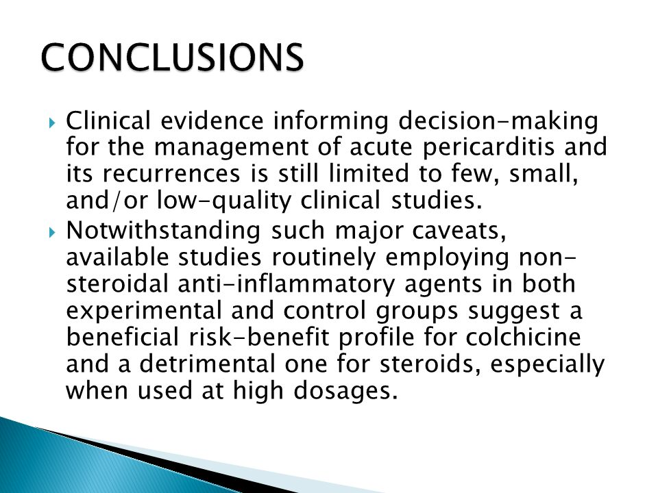Clinical evidence informing decision-making for the management of acute pericarditis and its recurrences is still limited to few, small, and/or low-quality clinical studies.