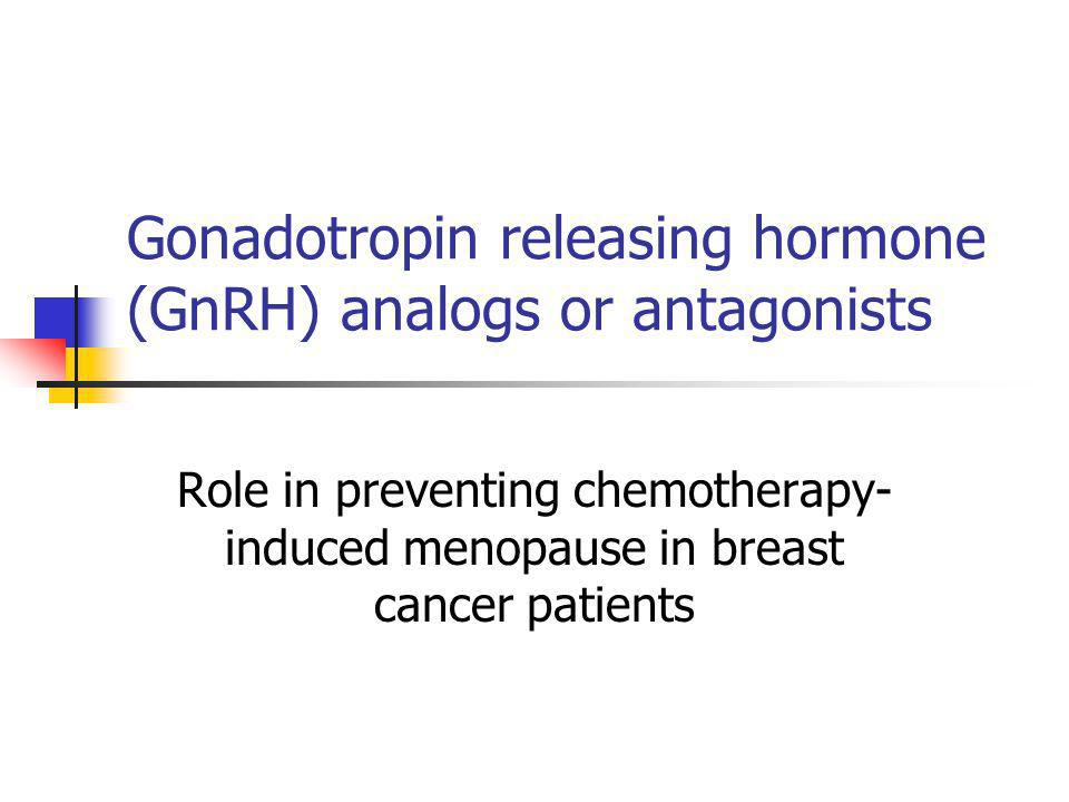 Gonadotropin releasing hormone (GnRH) analogs or antagonists Role in preventing chemotherapy- induced menopause in breast cancer patients