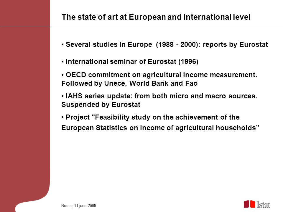 The state of art at European and international level Several studies in Europe ( ): reports by Eurostat International seminar of Eurostat (1996) OECD commitment on agricultural income measurement.
