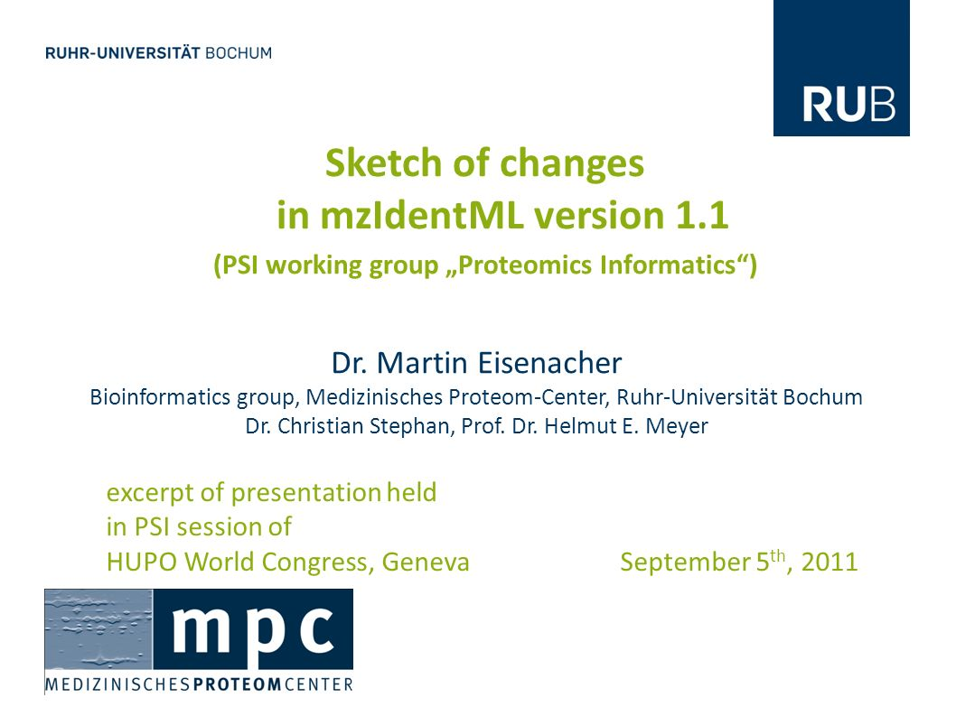 Sketch of changes in mzIdentML version 1.1 (PSI working group Proteomics Informatics) excerpt of presentation held in PSI session of HUPO World Congress, Geneva September 5 th, 2011 Dr.