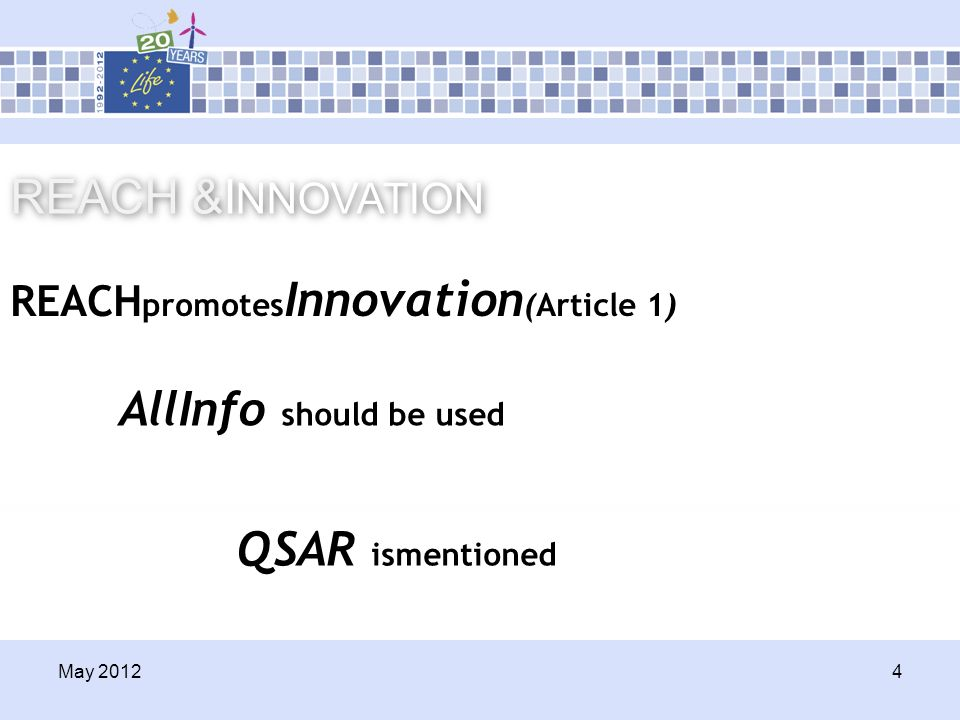 May 2012 4 REACH &I NNOVATION REACH promotes Innovation (Article 1) QSAR ismentioned AllInfo should be used