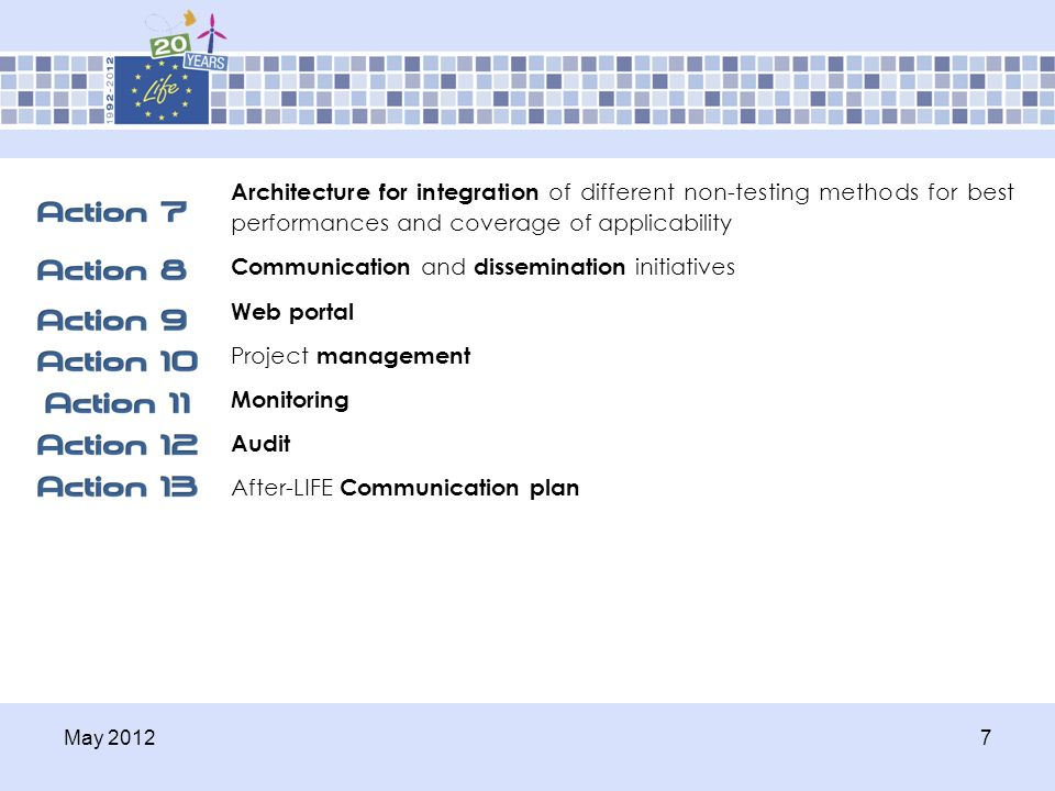 May 2012 7 Architecture for integration of different non-testing methods for best performances and coverage of applicability Communication and dissemination initiatives Web portal Project management Monitoring Audit After-LIFE Communication plan