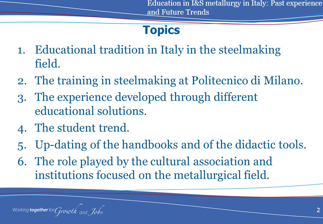 Education in I&S metallurgy in Italy: Past experience and Future Trends 2 Topics 1.Educational tradition in Italy in the steelmaking field.