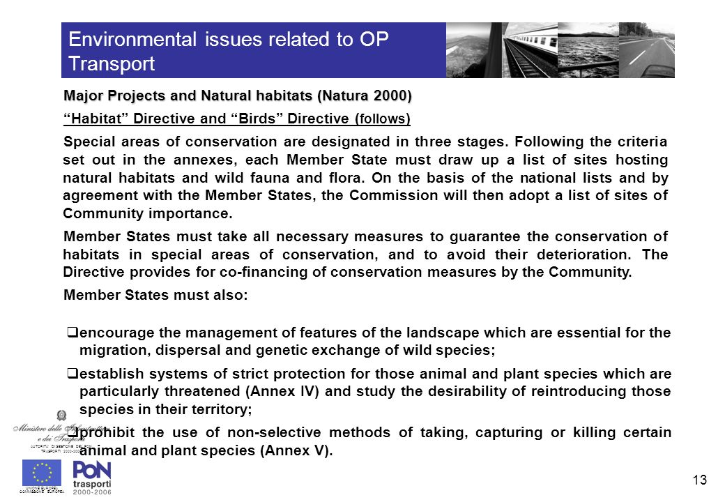 UNIONE EUROPEA COMMISSIONE EUROPEA AUTORITA DI GESTIONE DEL PON TRASPORTI Environmental issues related to OP Transport Major Projects and Natural habitats (Natura 2000) Habitat Directive and Birds Directive ( follows ) Special areas of conservation are designated in three stages.