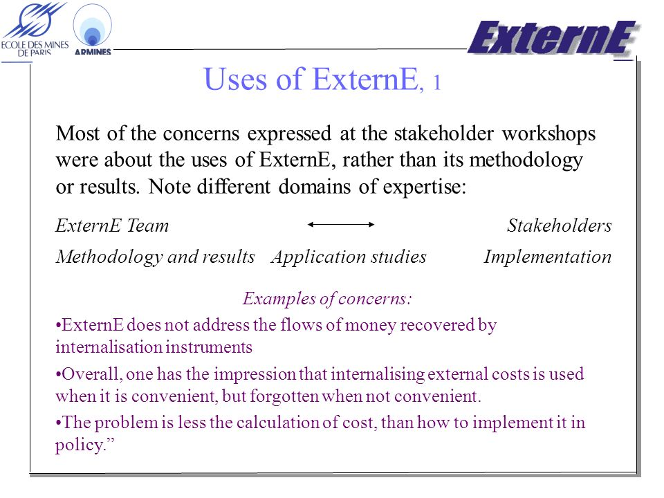 Uses of ExternE, 1 Most of the concerns expressed at the stakeholder workshops were about the uses of ExternE, rather than its methodology or results.