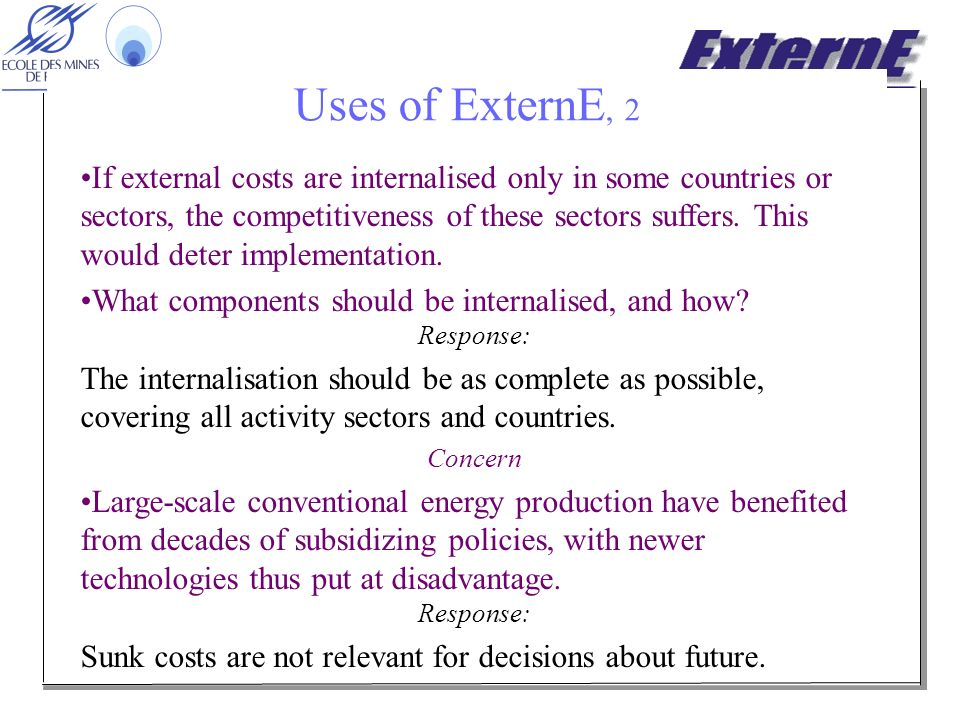 Uses of ExternE, 2 If external costs are internalised only in some countries or sectors, the competitiveness of these sectors suffers.