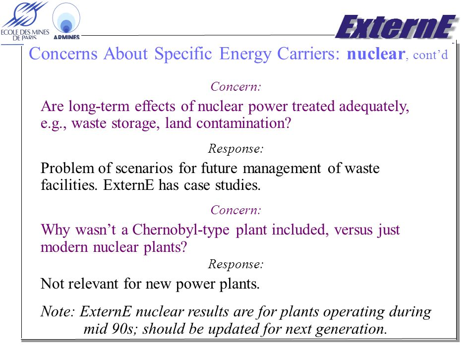 Concerns About Specific Energy Carriers: nuclear, contd Concern: Are long-term effects of nuclear power treated adequately, e.g., waste storage, land contamination.