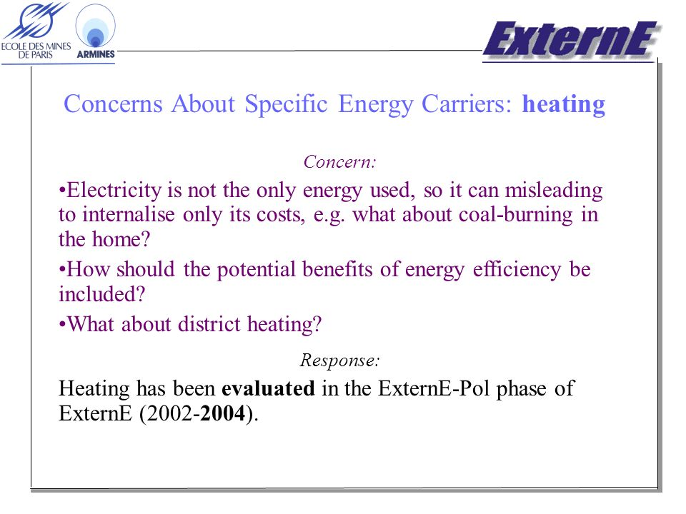 Concerns About Specific Energy Carriers: heating Concern: Electricity is not the only energy used, so it can misleading to internalise only its costs, e.g.