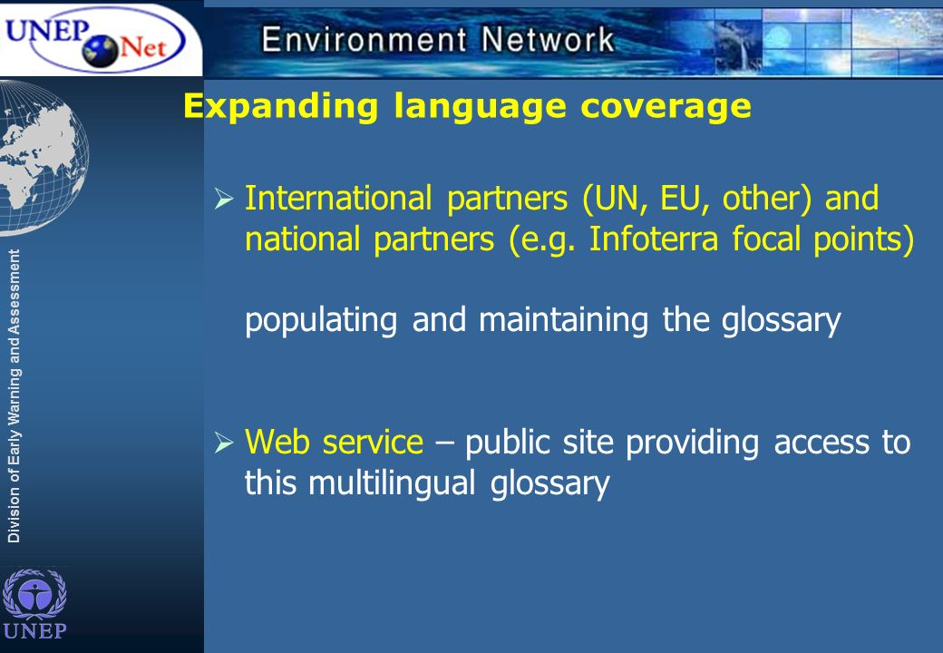 Division of Early Warning and Assessment Expanding language coverage International partners (UN, EU, other) and national partners (e.g.
